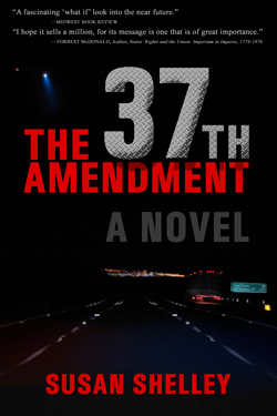 The 37th Amendment: A Novel. By Susan Shelley. Kindle Edition.
