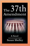 The 37th Amendment - A Novel by Susan Shelley