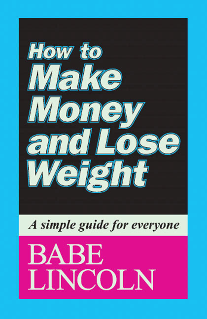 How to Make Money and Lose Weight by Babe Lincoln